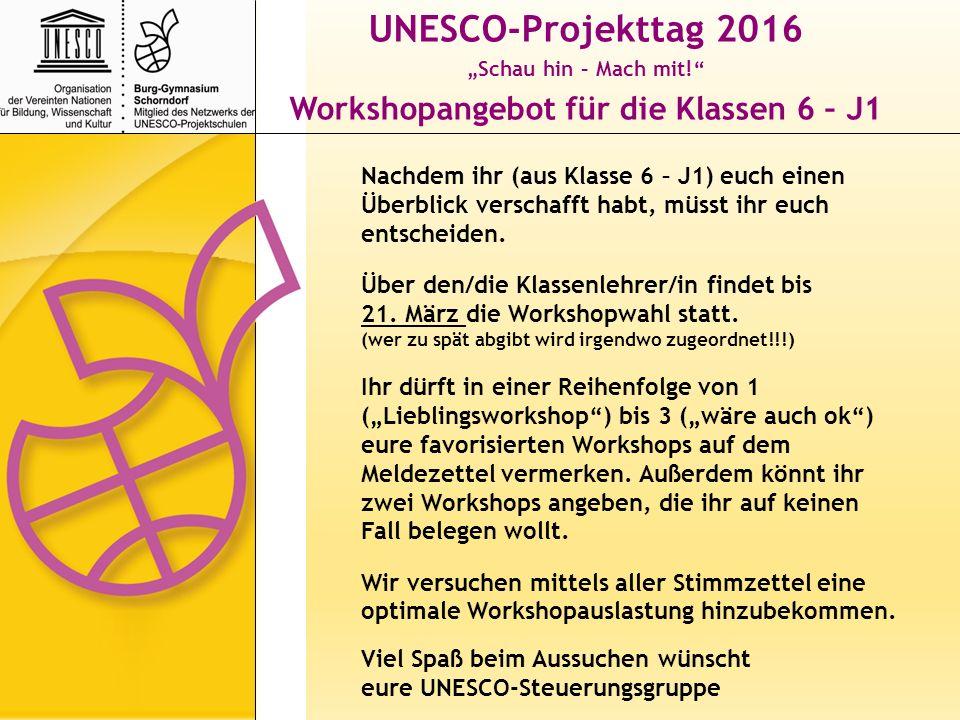 """UNESCO-Projekttag 2016 """"Schau hin – Mach mit! Workshopangebot für die Klassen 6 – J1 Nachdem ihr (aus Klasse 6 – J1) euch einen Überblick verschafft habt, müsst ihr euch entscheiden."""