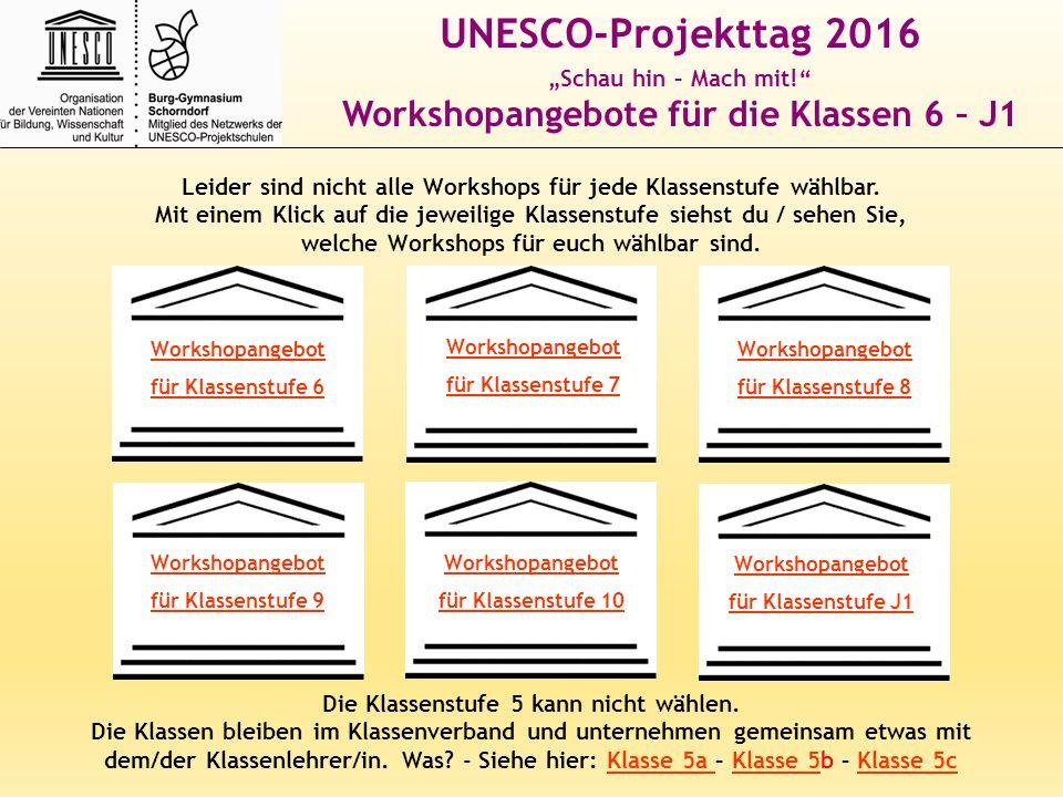 """UNESCO-Projekttag 2016 """"Schau hin – Mach mit! Workshopangebote für die Klassen 6 – J1 Leider sind nicht alle Workshops für jede Klassenstufe wählbar."""