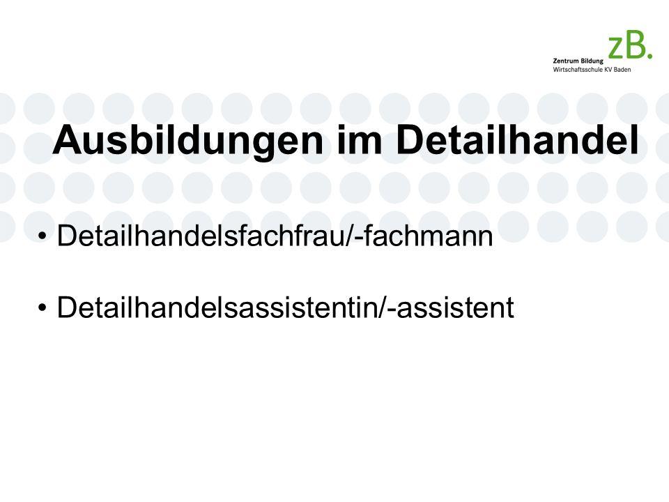 Ausbildungen im Detailhandel Detailhandelsfachfrau/-fachmann Detailhandelsassistentin/-assistent