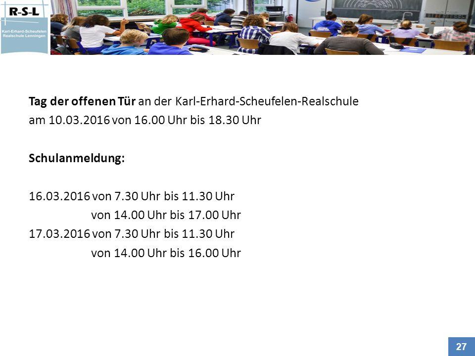 27 Tag der offenen Tür an der Karl-Erhard-Scheufelen-Realschule am 10.03.2016 von 16.00 Uhr bis 18.30 Uhr Schulanmeldung: 16.03.2016 von 7.30 Uhr bis 11.30 Uhr von 14.00 Uhr bis 17.00 Uhr 17.03.2016 von 7.30 Uhr bis 11.30 Uhr von 14.00 Uhr bis 16.00 Uhr