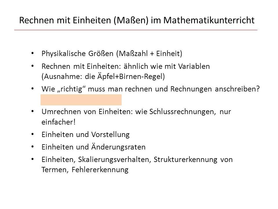 """Rechnen mit Einheiten (Maßen) im Mathematikunterricht Physikalische Größen (Maßzahl + Einheit) Rechnen mit Einheiten: ähnlich wie mit Variablen (Ausnahme: die Äpfel+Birnen-Regel) Wie """"richtig muss man rechnen und Rechnungen anschreiben."""