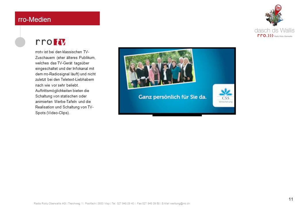 rro-Medien MOBILE Radio Rottu Oberwallis AG | Treichweg 1 | Postfach | 3930 Visp | Tel. 027 948 09 40 | Fax 027 948 09 58 | E-Mail werbung@rro.ch 10
