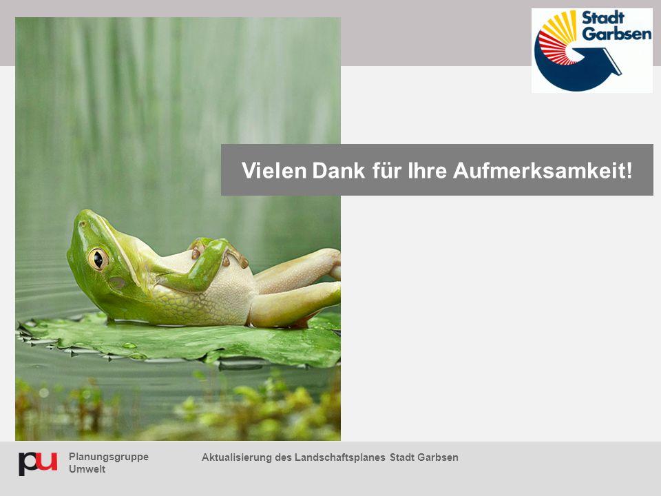Planungsgruppe Umwelt Aktualisierung des Landschaftsplanes Stadt Garbsen Vielen Dank für Ihre Aufmerksamkeit!