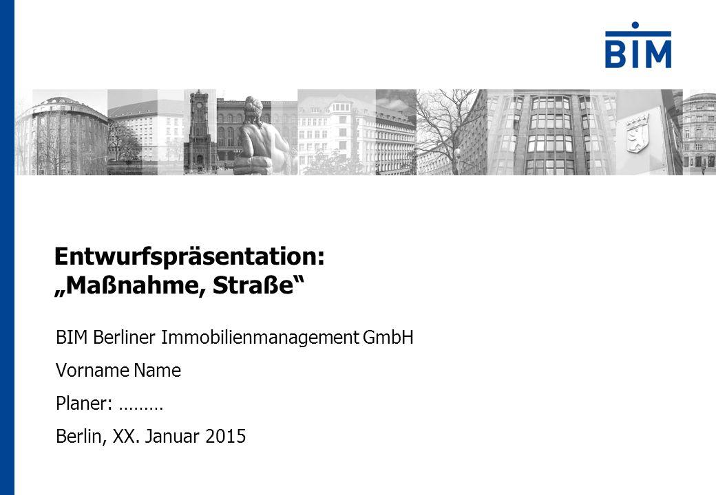 """Entwurfspräsentation: """"Maßnahme, Straße BIM Berliner Immobilienmanagement GmbH Vorname Name Planer: ……… Berlin, XX."""
