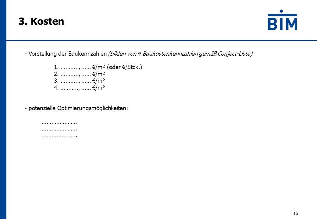 3. Kosten 16 - Vorstellung der Baukennzahlen (bilden von 4 Baukostenkennzahlen gemäß Conject-Liste) 1. ……….., …… €/m² (oder €/Stck.) 2. ……….., …… €/m²
