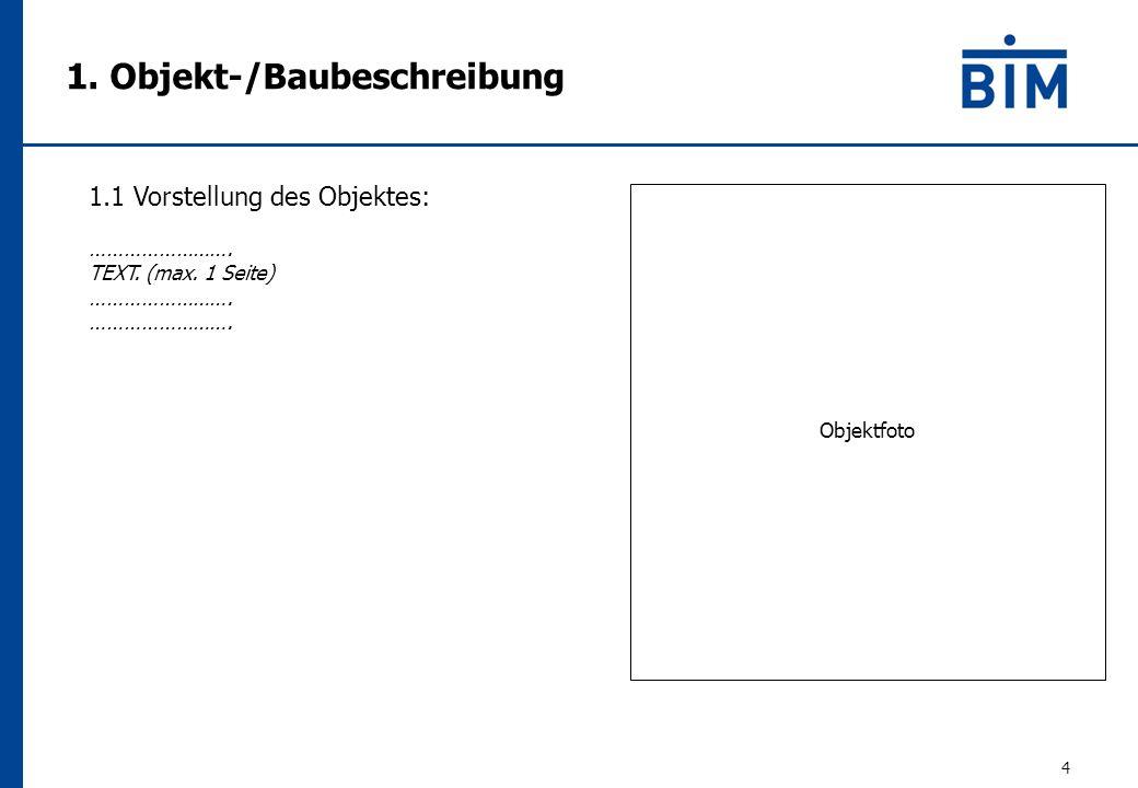 4 1.1 Vorstellung des Objektes: ……………………. TEXT. (max. 1 Seite) ……………………. Objektfoto