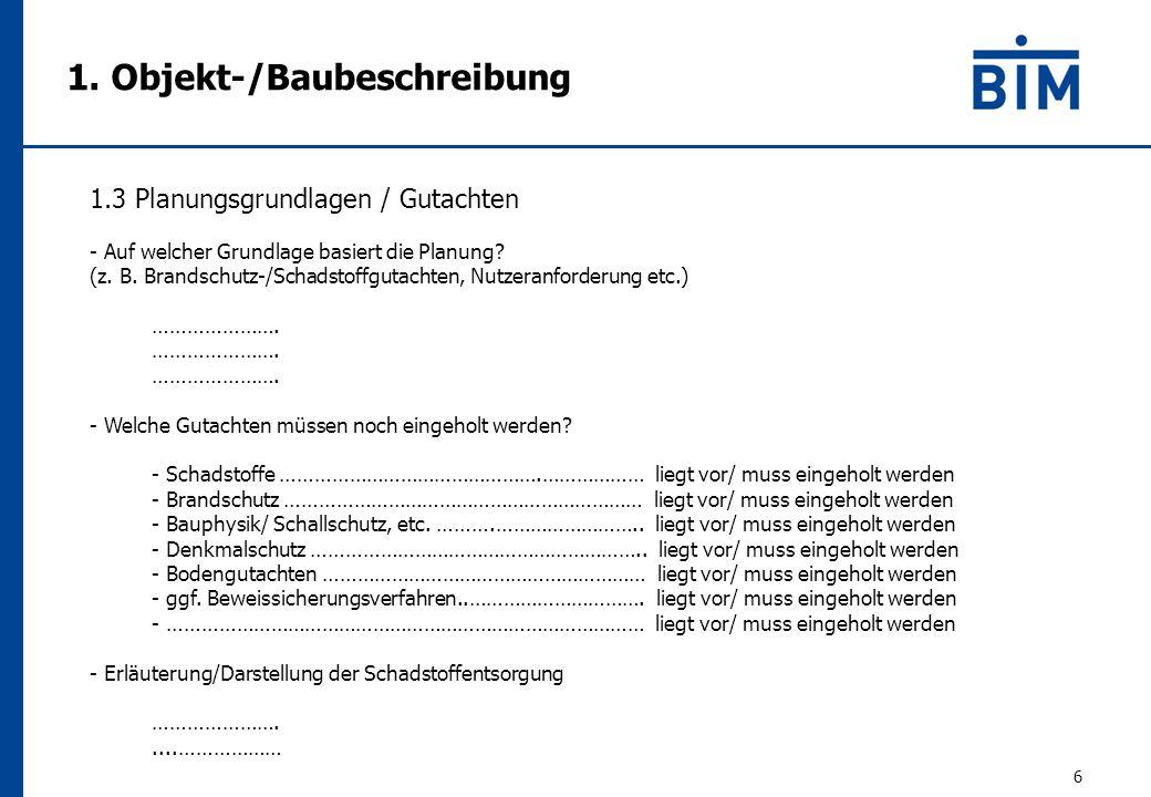 1. Objekt-/Baubeschreibung 6 1.3 Planungsgrundlagen / Gutachten - Auf welcher Grundlage basiert die Planung? (z. B. Brandschutz-/Schadstoffgutachten,