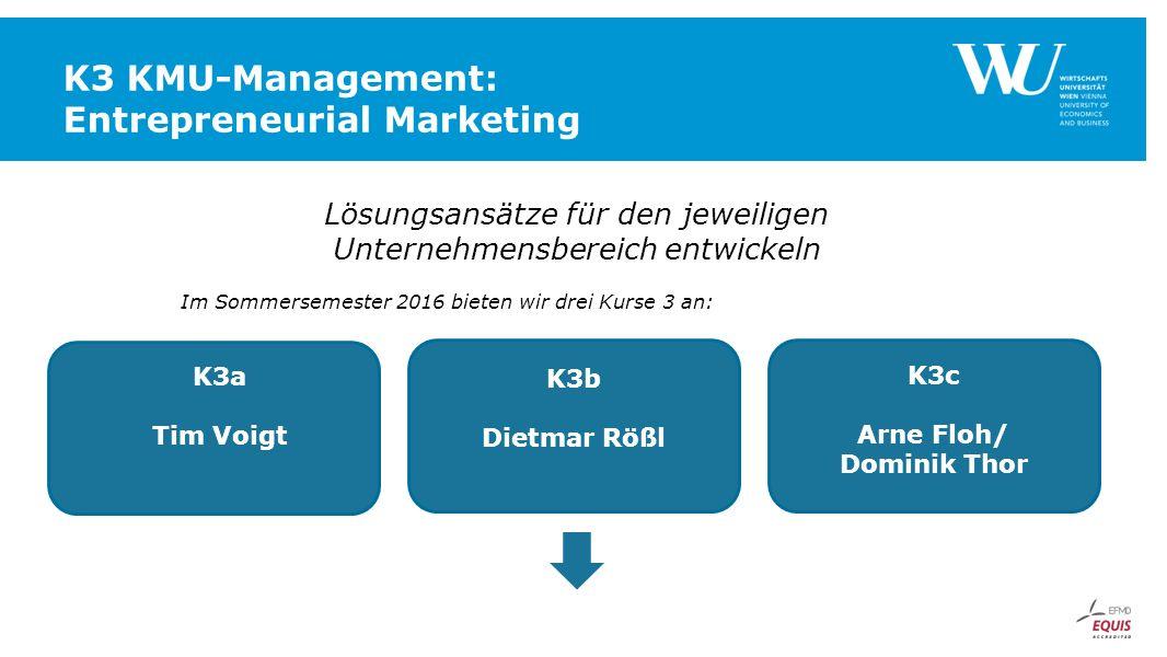 K3 KMU-Management: Entrepreneurial Marketing Lösungsansätze für den jeweiligen Unternehmensbereich entwickeln Im Sommersemester 2016 bieten wir drei K