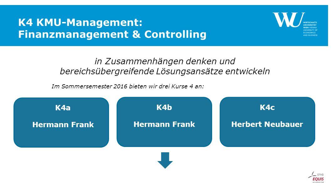 K4 KMU-Management: Finanzmanagement & Controlling in Zusammenhängen denken und bereichsübergreifende Lösungsansätze entwickeln Im Sommersemester 2016