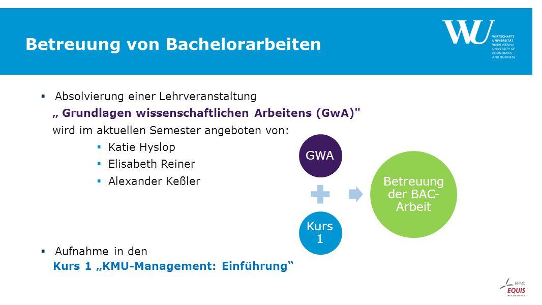 """Betreuung von Bachelorarbeiten GWA Kurs 1 Betreuung der BAC- Arbeit  Absolvierung einer Lehrveranstaltung """" Grundlagen wissenschaftlichen Arbeitens ("""