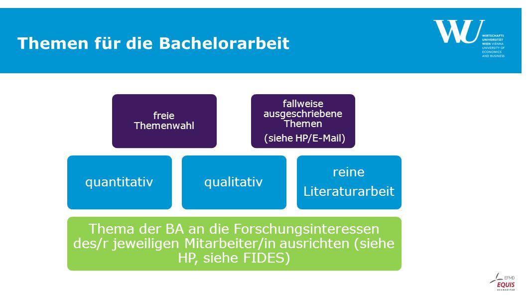 Themen für die Bachelorarbeit Thema der BA an die Forschungsinteressen des/r jeweiligen Mitarbeiter/in ausrichten (siehe HP, siehe FIDES) quantitativ