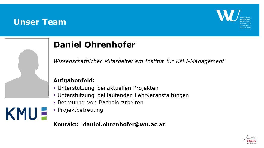 Unser Team Daniel Ohrenhofer Wissenschaftlicher Mitarbeiter am Institut für KMU-Management Aufgabenfeld:  Unterstützung bei aktuellen Projekten  Unt