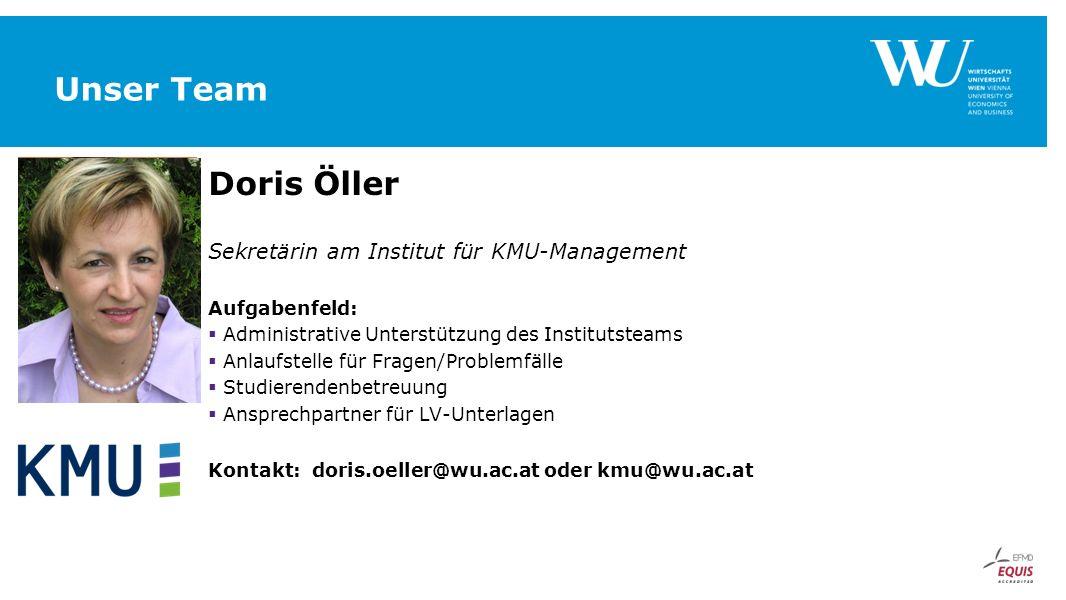 Unser Team Doris Öller Sekretärin am Institut für KMU-Management Aufgabenfeld:  Administrative Unterstützung des Institutsteams  Anlaufstelle für Fr