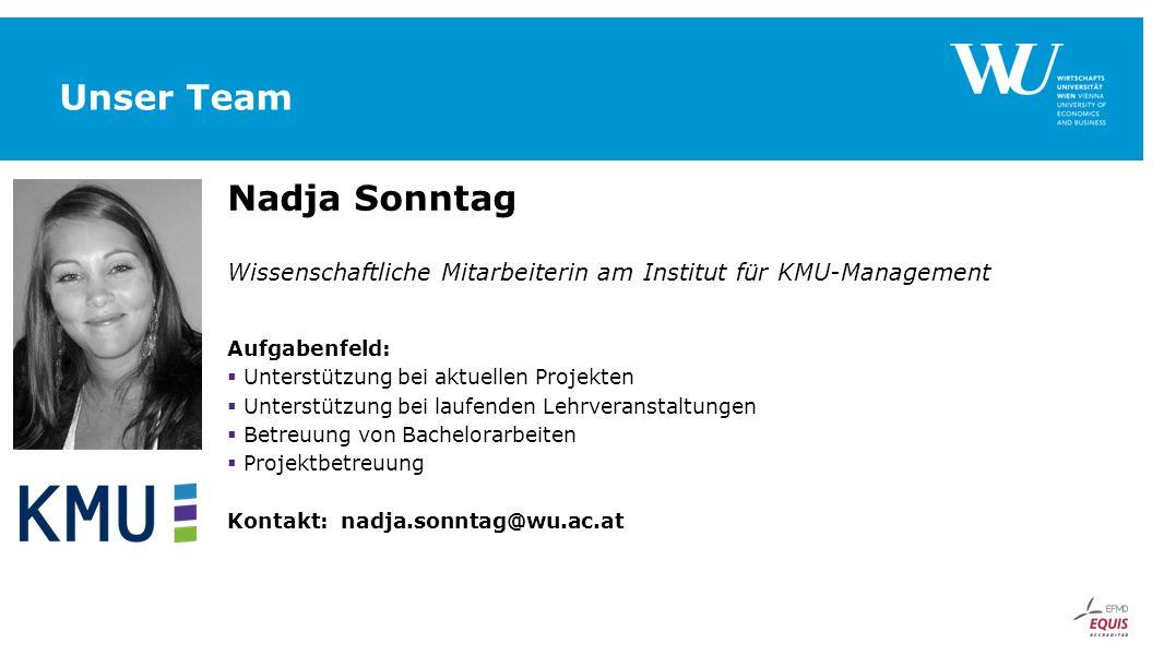 Unser Team Nadja Sonntag Wissenschaftliche Mitarbeiterin am Institut für KMU-Management Aufgabenfeld:  Unterstützung bei aktuellen Projekten  Unters