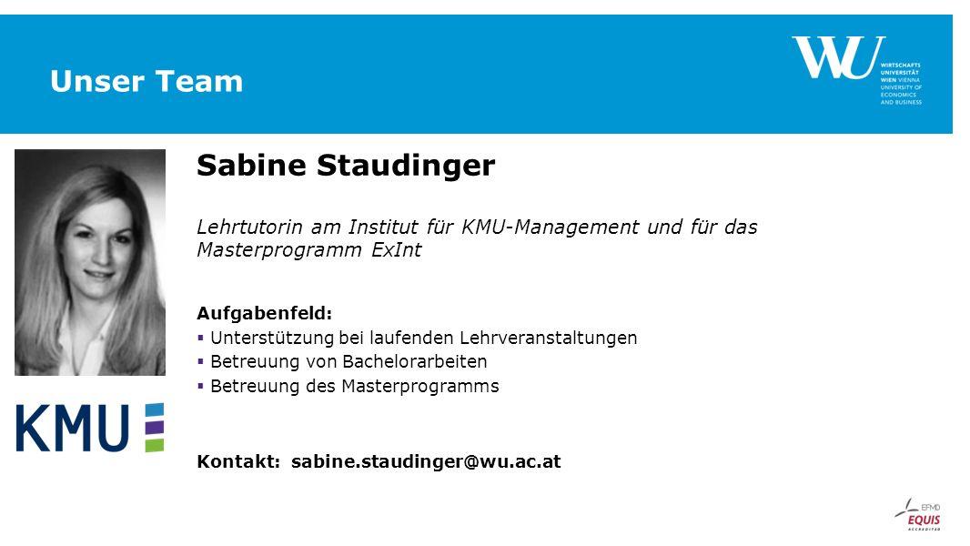 Unser Team Sabine Staudinger Lehrtutorin am Institut für KMU-Management und für das Masterprogramm ExInt Aufgabenfeld:  Unterstützung bei laufenden L