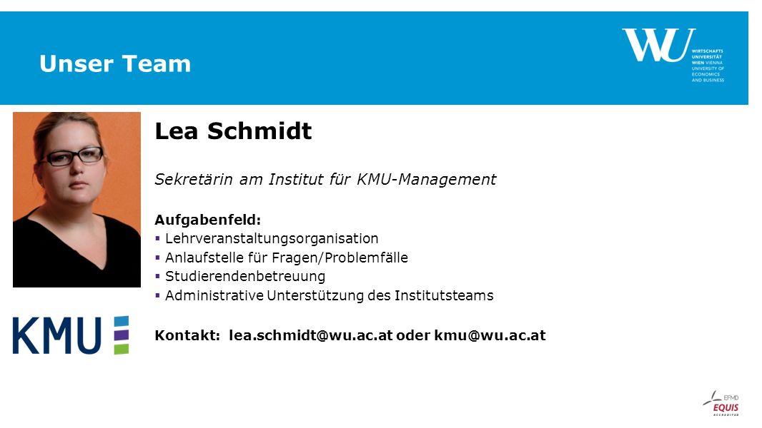 Unser Team Lea Schmidt Sekretärin am Institut für KMU-Management Aufgabenfeld:  Lehrveranstaltungsorganisation  Anlaufstelle für Fragen/Problemfälle