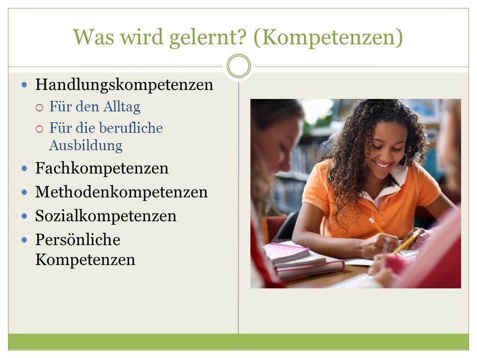 Was wird gelernt? (Kompetenzen) Handlungskompetenzen  Für den Alltag  Für die berufliche Ausbildung Fachkompetenzen Methodenkompetenzen Sozialkompet