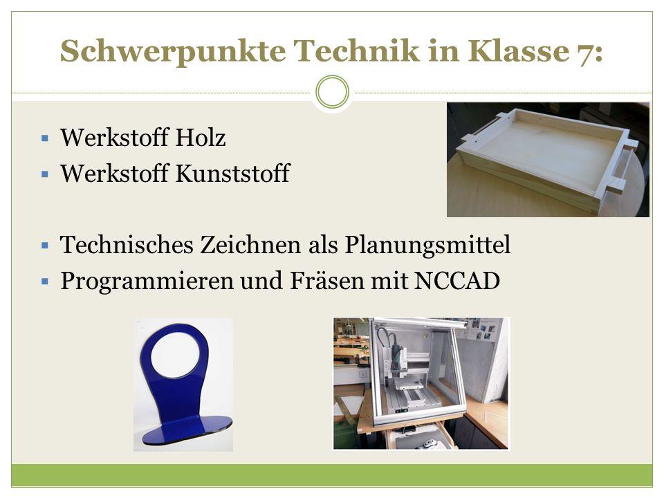 Schwerpunkte Technik in Klasse 7:  Werkstoff Holz  Werkstoff Kunststoff  Technisches Zeichnen als Planungsmittel  Programmieren und Fräsen mit NCC