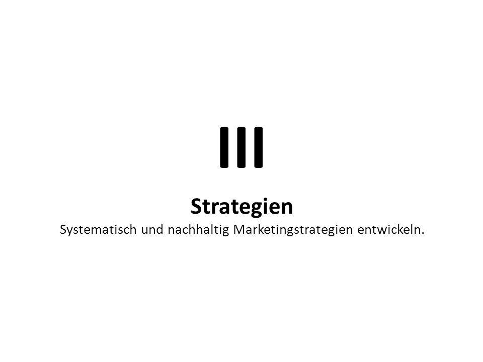 Strategien Systematisch und nachhaltig Marketingstrategien entwickeln. III