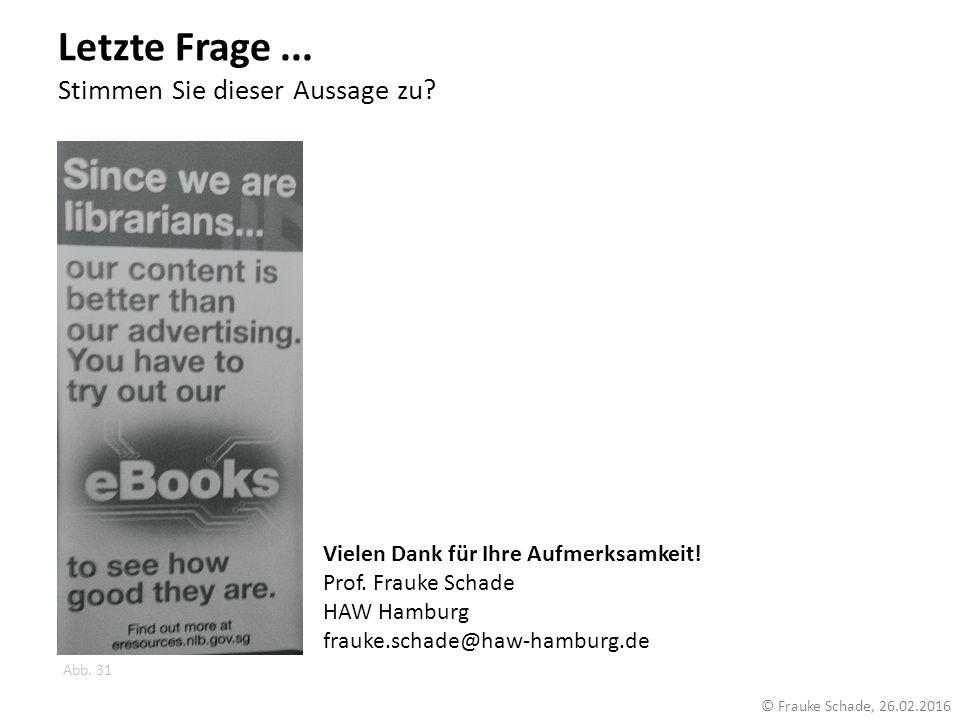 Letzte Frage... Stimmen Sie dieser Aussage zu? Abb. 31 © Frauke Schade, 26.02.2016 Vielen Dank für Ihre Aufmerksamkeit! Prof. Frauke Schade HAW Hambur