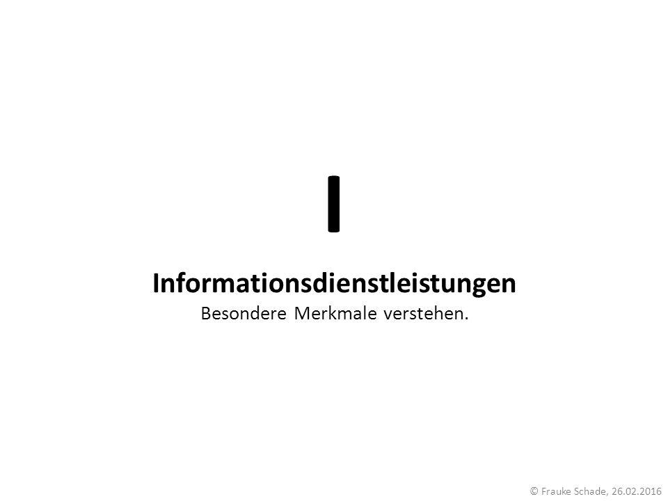 Informationsdienstleistungen Besondere Merkmale verstehen. I © Frauke Schade, 26.02.2016