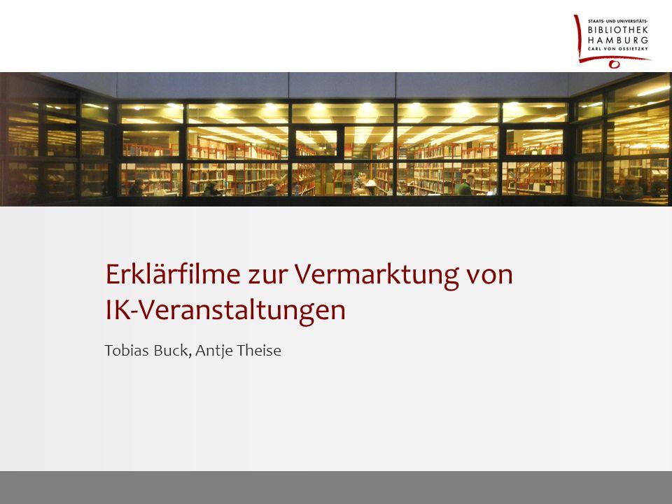 Erklärfilme zur Vermarktung von IK-Veranstaltungen Tobias Buck, Antje Theise
