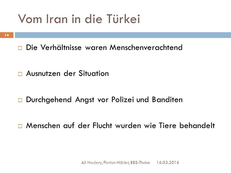 Vom Iran in die Türkei 16.03.2016 Ali Nadery, Florian Hübler, BBS-Thuine 14  Die Verhältnisse waren Menschenverachtend  Ausnutzen der Situation  Du