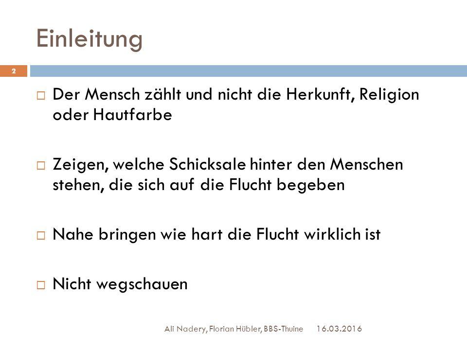 Einleitung 16.03.2016 Ali Nadery, Florian Hübler, BBS-Thuine 2  Der Mensch zählt und nicht die Herkunft, Religion oder Hautfarbe  Zeigen, welche Sch