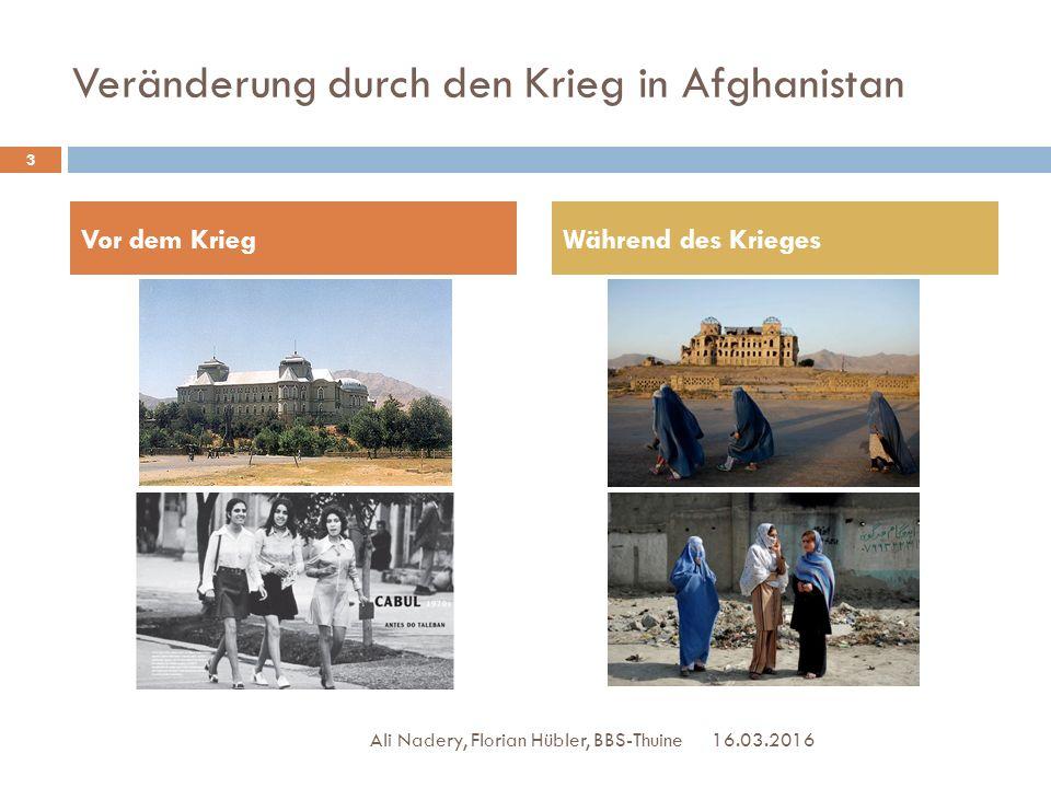 Veränderung durch den Krieg in Afghanistan 16.03.2016 3 Ali Nadery, Florian Hübler, BBS-Thuine Vor dem KriegWährend des Krieges