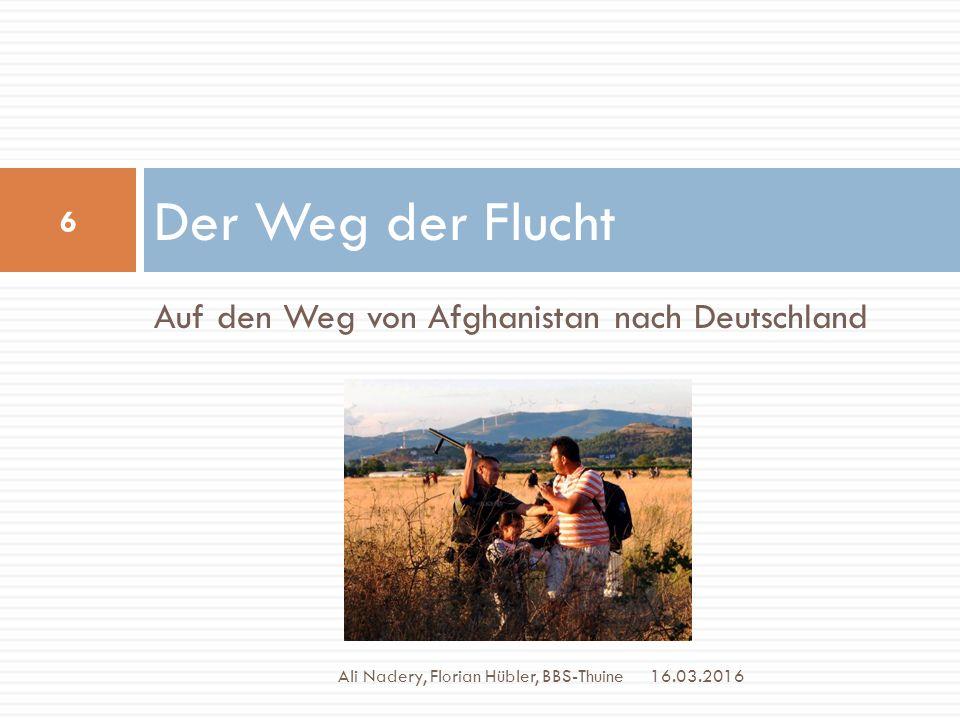Auf den Weg von Afghanistan nach Deutschland Der Weg der Flucht 16.03.2016 6 Ali Nadery, Florian Hübler, BBS-Thuine