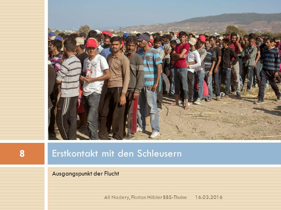 Ausgangspunkt der Flucht Erstkontakt mit den Schleusern 16.03.2016 8 Ali Nadery, Florian Hübler BBS-Thuine