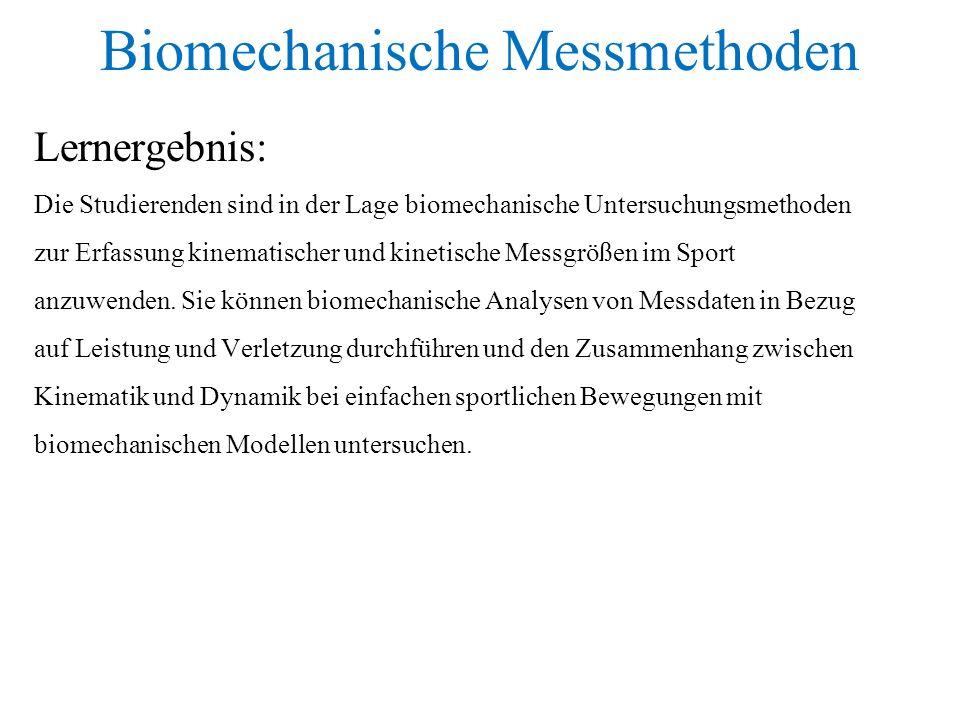 Biomechanische Messmethoden Lernergebnis: Die Studierenden sind in der Lage biomechanische Untersuchungsmethoden zur Erfassung kinematischer und kinet