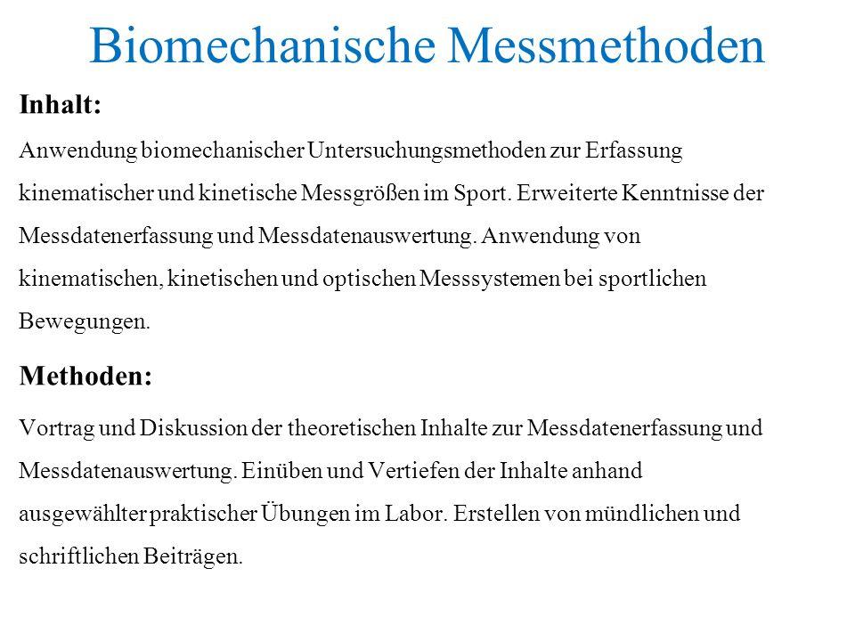 Biomechanische Messmethoden Inhalt: Anwendung biomechanischer Untersuchungsmethoden zur Erfassung kinematischer und kinetische Messgrößen im Sport. Er
