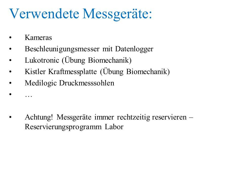 Verwendete Messgeräte: Kameras Beschleunigungsmesser mit Datenlogger Lukotronic (Übung Biomechanik) Kistler Kraftmessplatte (Übung Biomechanik) Medilo