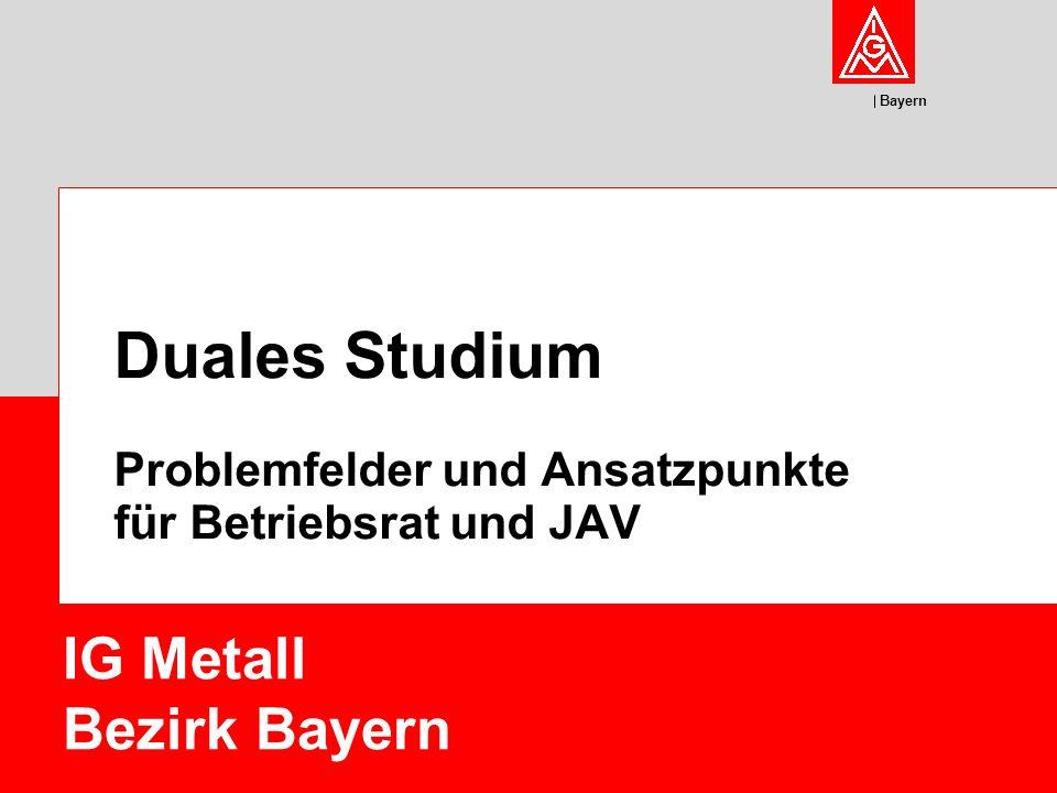 Bayern Duales Studium Problemfelder und Ansatzpunkte für Betriebsrat und JAV IG Metall Bezirk Bayern