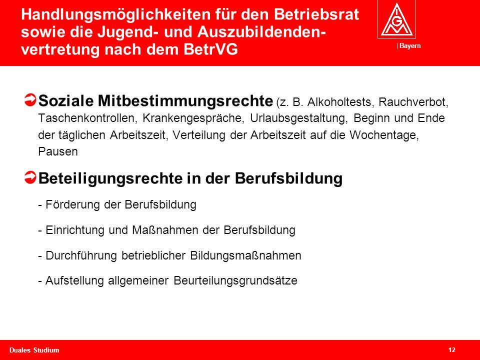 Bayern 12 Duales Studium Handlungsmöglichkeiten für den Betriebsrat sowie die Jugend- und Auszubildenden- vertretung nach dem BetrVG Soziale Mitbestimmungsrechte (z.