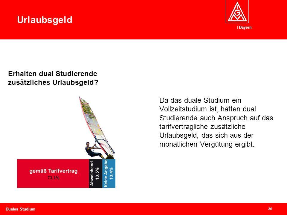 Bayern 20 Duales Studium Da das duale Studium ein Vollzeitstudium ist, hätten dual Studierende auch Anspruch auf das tarifvertragliche zusätzliche Urlaubsgeld, das sich aus der monatlichen Vergütung ergibt.