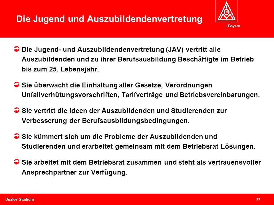 Bayern 33 Duales Studium Die Jugend und Auszubildendenvertretung Die Jugend- und Auszubildendenvertretung (JAV) vertritt alle Auszubildenden und zu ihrer Berufsausbildung Beschäftigte im Betrieb bis zum 25.