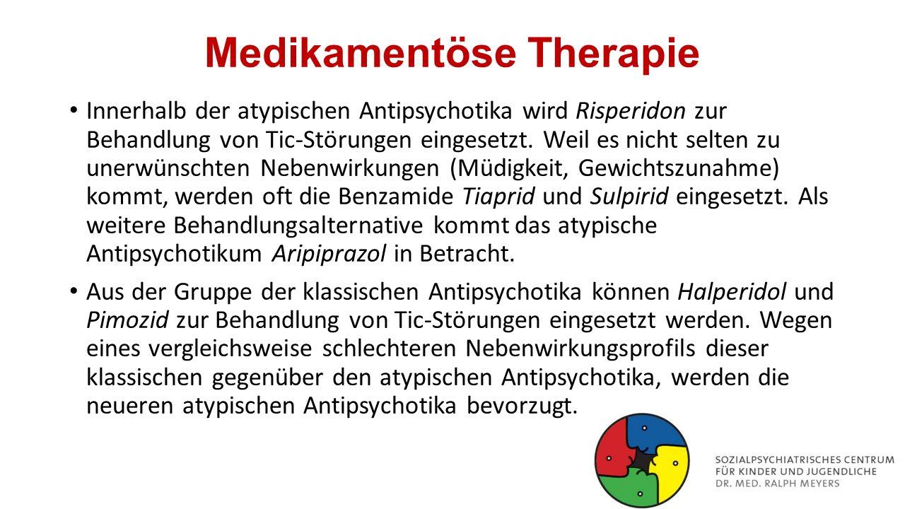 Medikamentöse Therapie Innerhalb der atypischen Antipsychotika wird Risperidon zur Behandlung von Tic-Störungen eingesetzt. Weil es nicht selten zu un