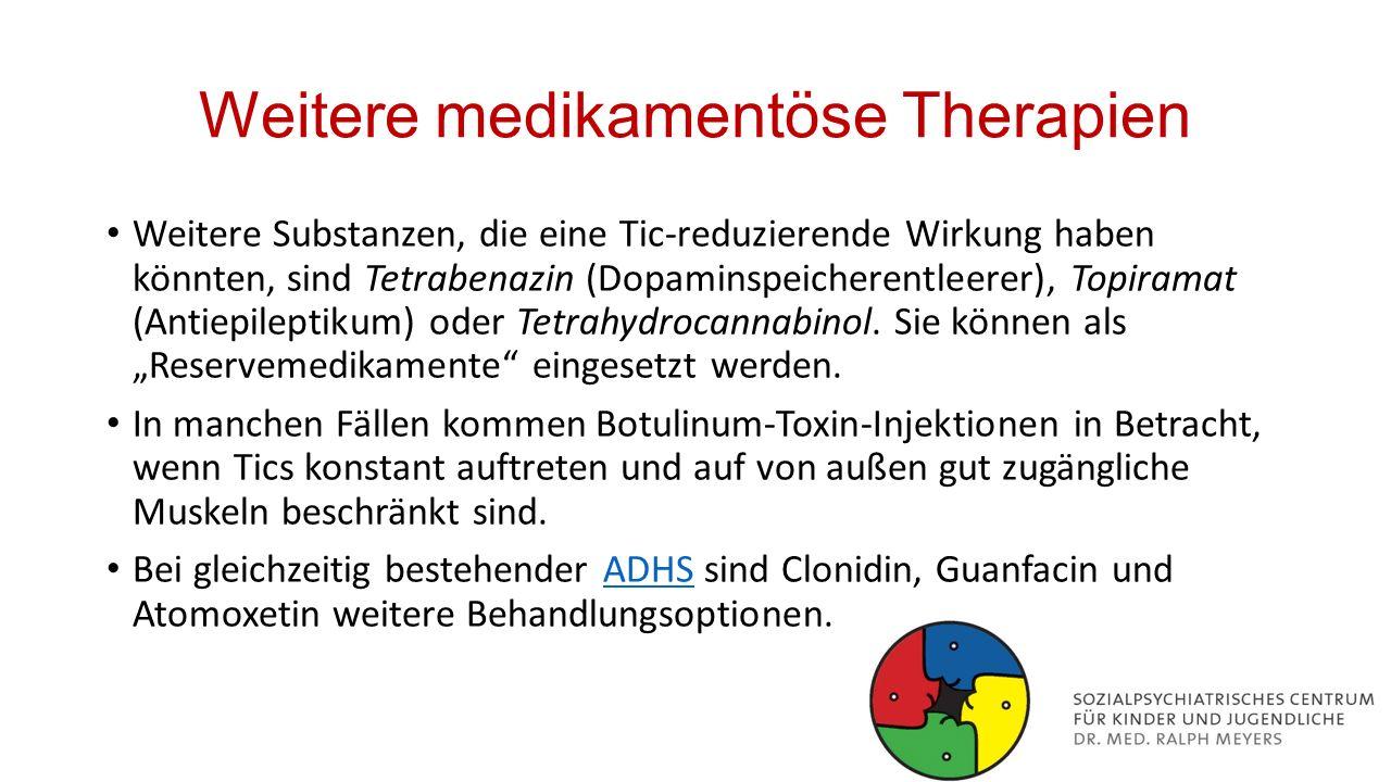 Weitere medikamentöse Therapien Weitere Substanzen, die eine Tic-reduzierende Wirkung haben könnten, sind Tetrabenazin (Dopaminspeicherentleerer), Top