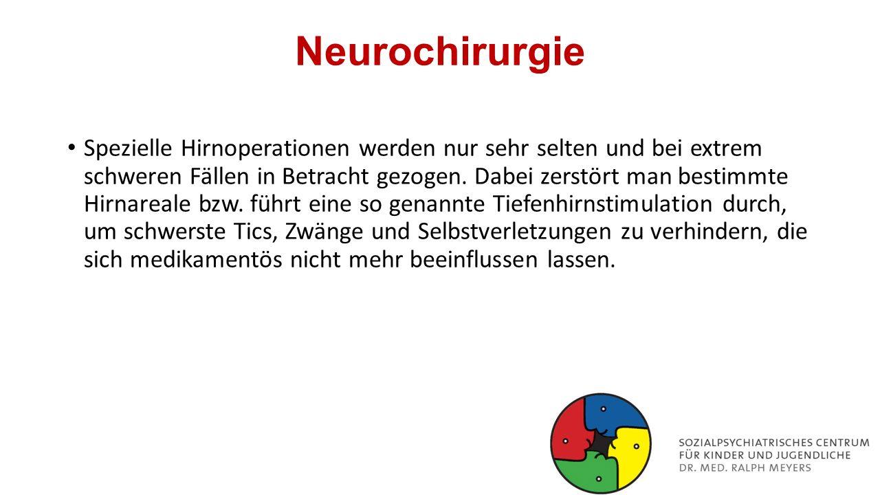 Neurochirurgie Spezielle Hirnoperationen werden nur sehr selten und bei extrem schweren Fällen in Betracht gezogen. Dabei zerstört man bestimmte Hirna
