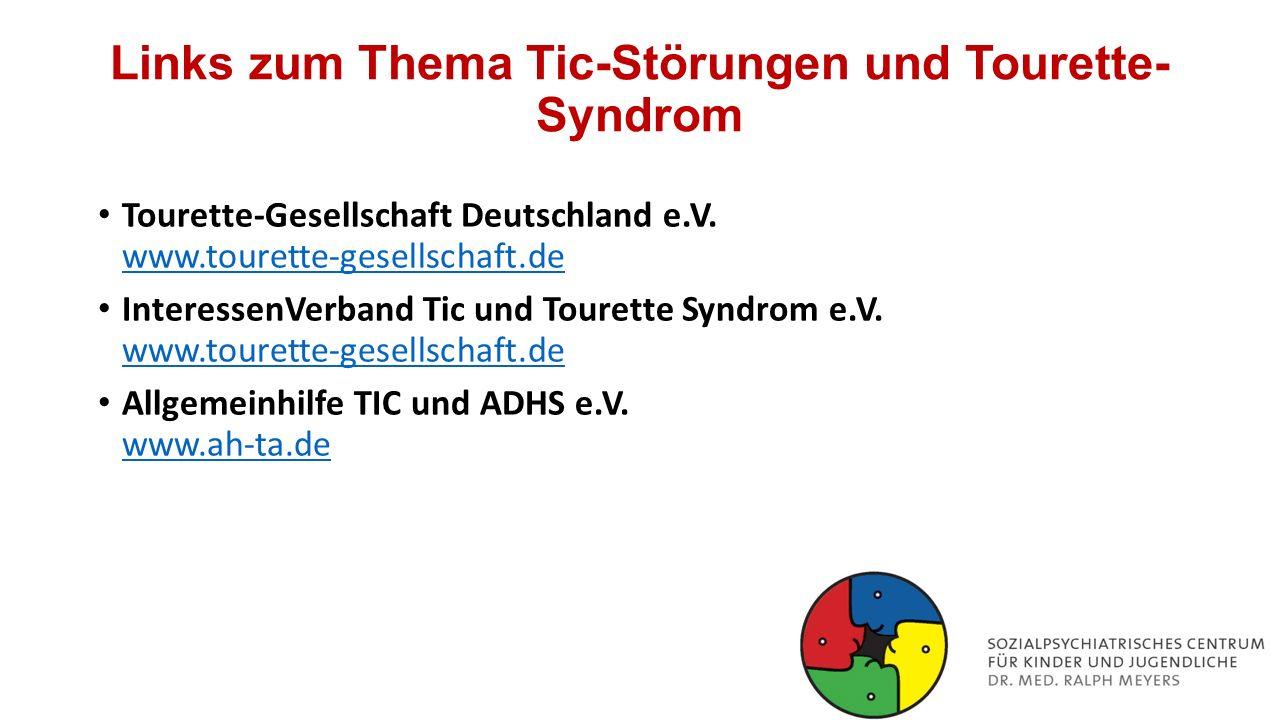 Links zum Thema Tic-Störungen und Tourette- Syndrom Tourette-Gesellschaft Deutschland e.V. www.tourette-gesellschaft.de www.tourette-gesellschaft.de I