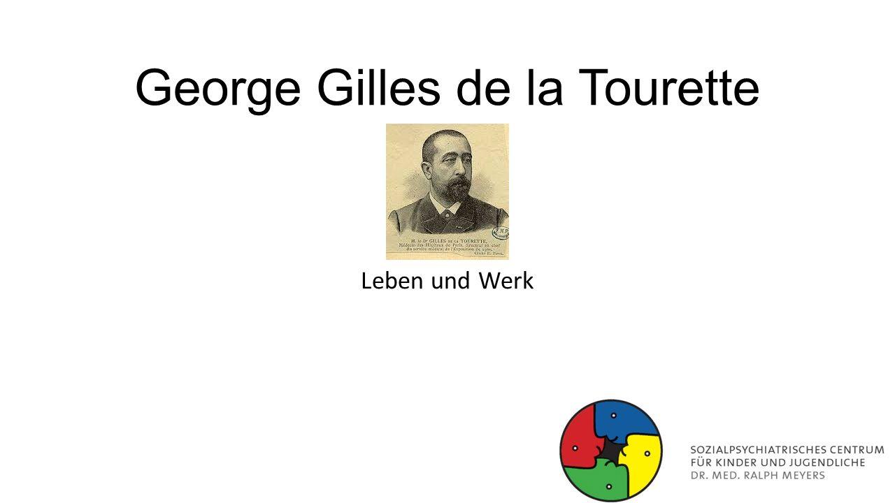 George Gilles de la Tourette Leben und Werk