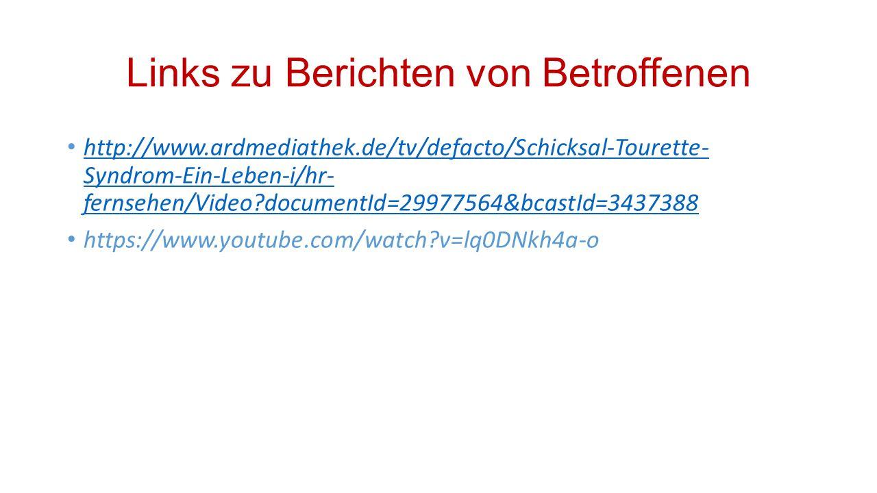 Links zu Berichten von Betroffenen http://www.ardmediathek.de/tv/defacto/Schicksal-Tourette- Syndrom-Ein-Leben-i/hr- fernsehen/Video?documentId=299775