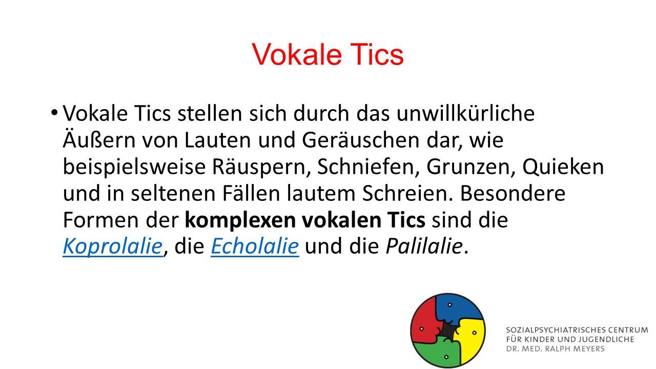 Vokale Tics Vokale Tics stellen sich durch das unwillkürliche Äußern von Lauten und Geräuschen dar, wie beispielsweise Räuspern, Schniefen, Grunzen, Q