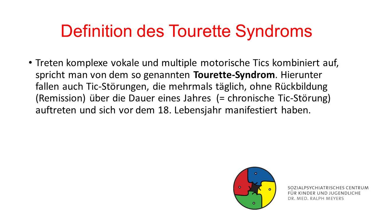 Definition des Tourette Syndroms Treten komplexe vokale und multiple motorische Tics kombiniert auf, spricht man von dem so genannten Tourette-Syndrom