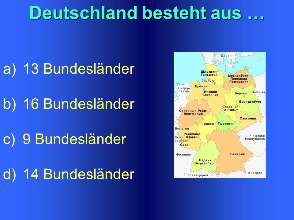Deutschland ist … a)eine Monarchie b)eine föderative Republik c)eine Volks- demokratie