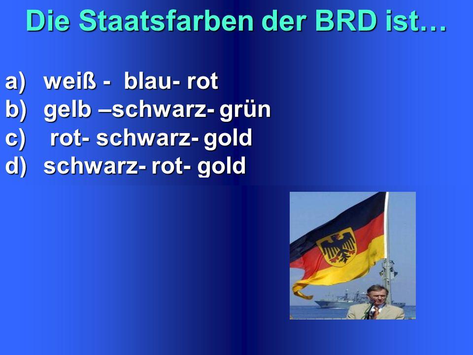 Die Hauptstadt Deutschlands ist … a)Berlin a)Berlin b) Bonn c)Hamburg c)Hamburg