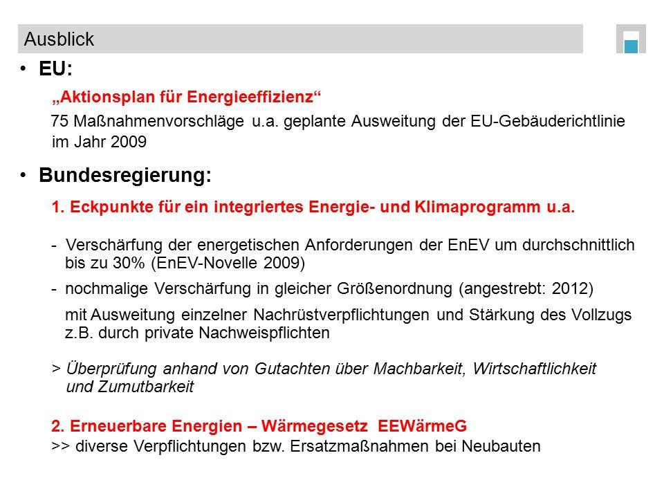 """EU: """"Aktionsplan für Energieeffizienz"""" 75 Maßnahmenvorschläge u.a. geplante Ausweitung der EU-Gebäuderichtlinie im Jahr 2009 Bundesregierung: 1. Eckpu"""