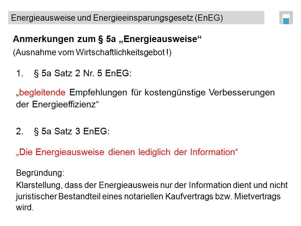 """Anmerkungen zum § 5a """"Energieausweise"""" (Ausnahme vom Wirtschaftlichkeitsgebot !) 1.§ 5a Satz 2 Nr. 5 EnEG: """"begleitende Empfehlungen für kostengünstig"""